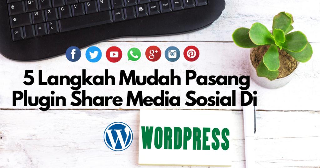 5 langkah mudah pasang plugin share media sosial di wordpress