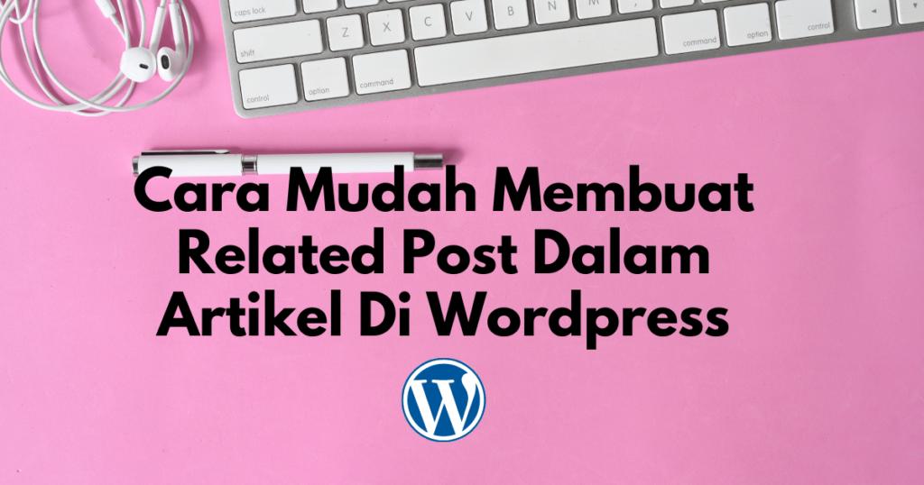 cara mudah membuat related post dalam artikel di wordpress